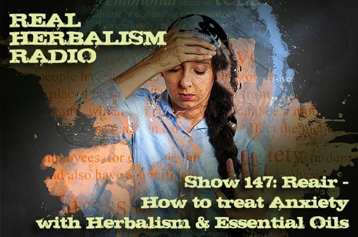 Show 147: Reair – How To Treat Anxiety With Herbalism And Essential Oils