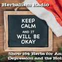 Show 164: Herbs For Anxiety, Depression And The Holidays
