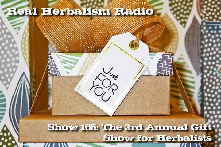 Show 165: The 3rd Annual Gift Show For Herbalists