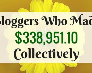 Bloggers Who Made $338,951.10 Collectively