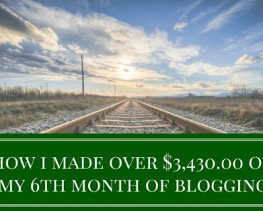 How I Made Over $3,400.00 On My 6th Month Of Blogging