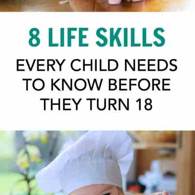 8 Valuable Life Skills Every Child Needs to Know Before They Turn 18
