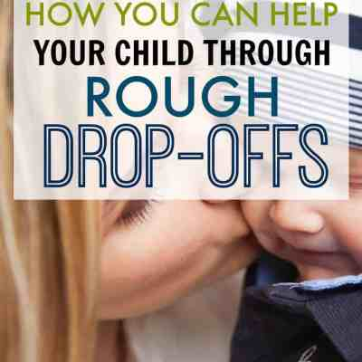 Helping Your Child Through Tough Drop-Offs at Daycare & Preschool