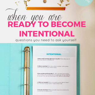 When You Are Ready To Become Intentional: Questions To ask Yourself+ Free Printable