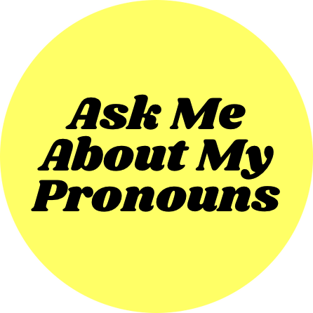 Ask me about my pronouns button badge