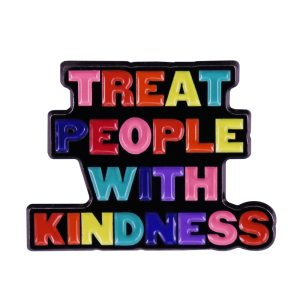 treat people with kindness pin badge