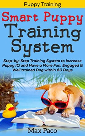 Puppy Training: Smart Puppy Training System (TWO BONUS eBook's Inside!): Step-by-Step Training System to Increase Puppy IQ and Have More Fun, Engaged & Well Trained Dog within 60 Days