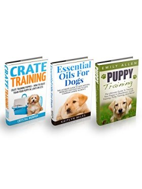 Puppy Training Box Set: The Ultimate Guide To Training Your Puppy In Obedience, Crate Training, Potty Training, And More – Includes The Essential Oils For Dogs Guide