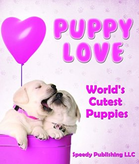 Puppy Love – World's Cutest Puppies: Dog Facts and Picture Book for Kids