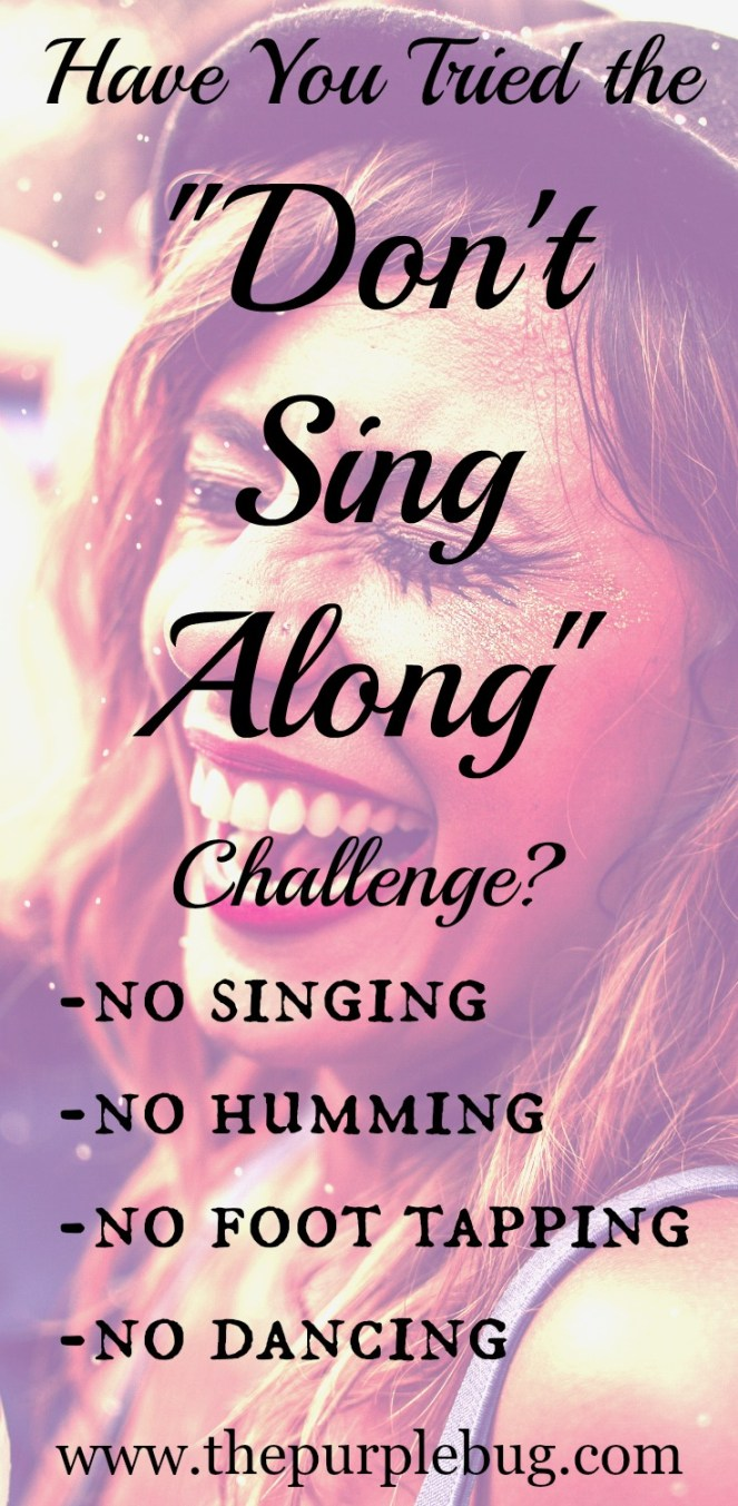 "When was the last time you didn't sing along to your favorite song on the radio? Try the ""don't sing along"" challenge."