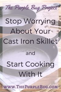 Don't be afraid of your cast iron skillet, it's probably the most durable thing in your kitchen right now