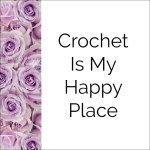 Crochet Is My Happy Place
