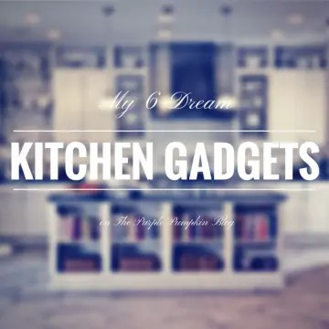 My 6 Dream Kitchen Gadgets