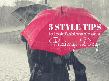 5 Style Tips To Look Fashionable On A Rainy Day