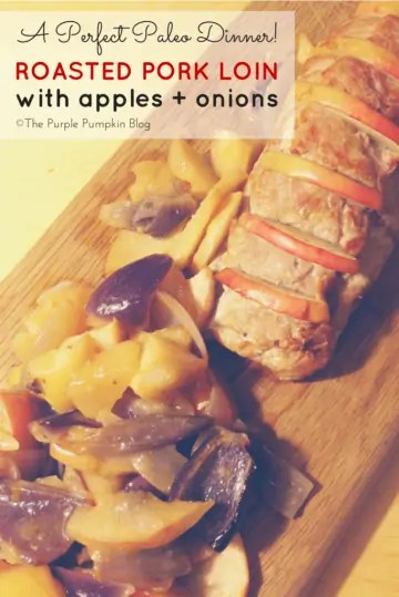 Roasted Pork Loin with Apple + Onions - a perfect paleo dinner