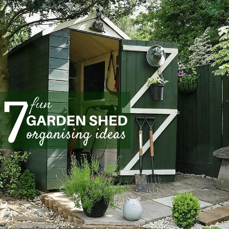7 Fun Garden Shed Organising Ideas