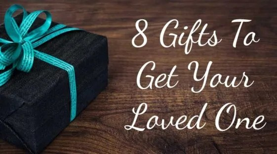 8 Gifts To Get Your Loved One