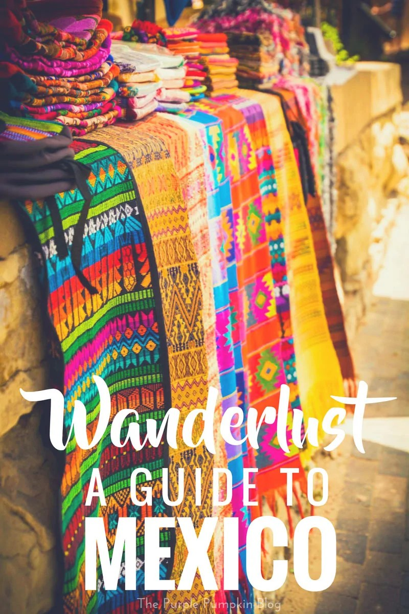 Wanderlust - A Guide To Mexico In this guide, you'll learn a bit about the country itself, and how to get there. I'll tell you about vacation rentals in Mexico, as well things to do, food and drink to enjoy, and finally stuff you should know before you go!