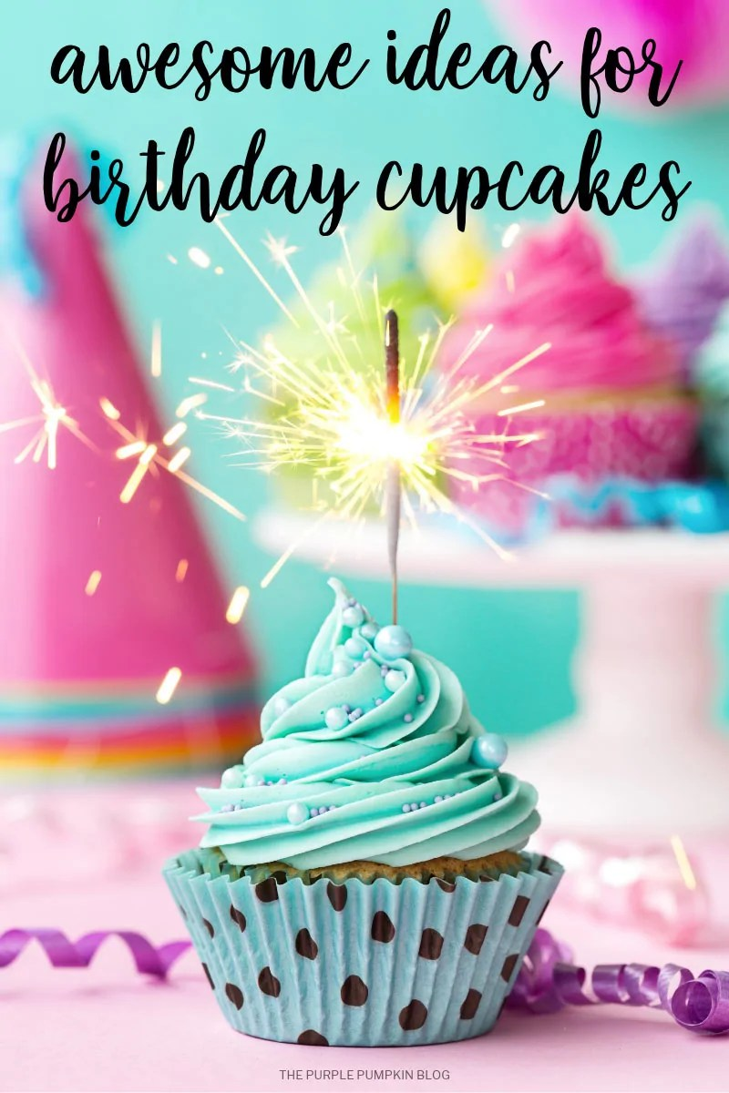 Awesome Ideas for Birthday Cupcakes
