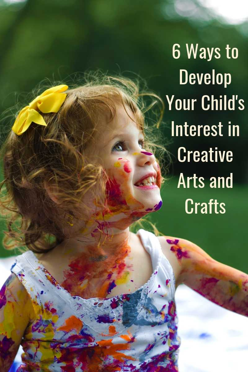 6 Ways to Develop Your Child's Interest in Creative Arts and Crafts