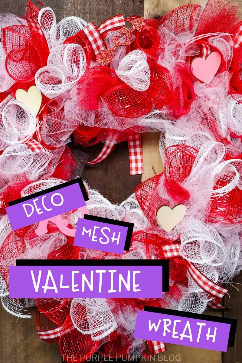 Deco Mesh Valentine Wreath. A heart-shaped wreath decorated with red, white and gingham deco mesh and ribbon with a variety of Valentine embellishments added. Photos of the wreath throughout the post at different angles and with different text overlay.