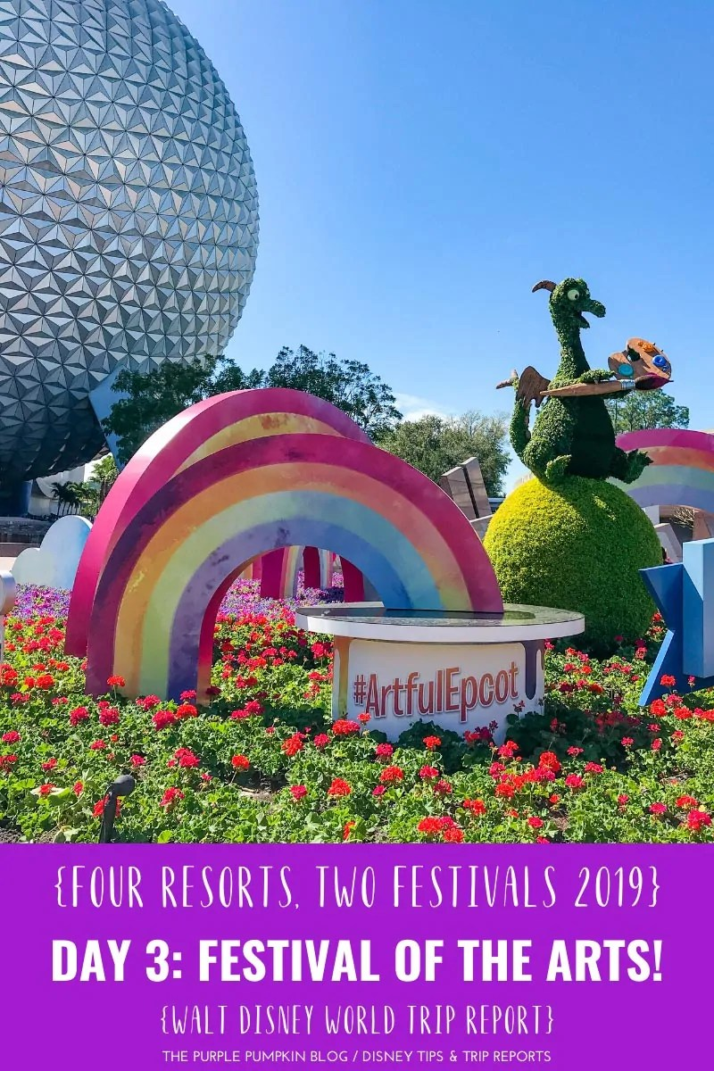 Topiary of Figment the Dragon with Spaceship Earth in the background and text overlay saying: Four Resorts, Two Festivals 2019, Day 3: Festival of the Arts! Walt Disney World Trip Report