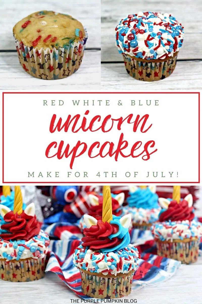 Red White & Blue Unicorn Cupcakes - Make for 4th of July. Three images with one being a baked, undecorated cupcakes, the second cupckate covered in frosting and sprinkles, and the final being several decorated cupcakes with 4th of July decorations in the background.