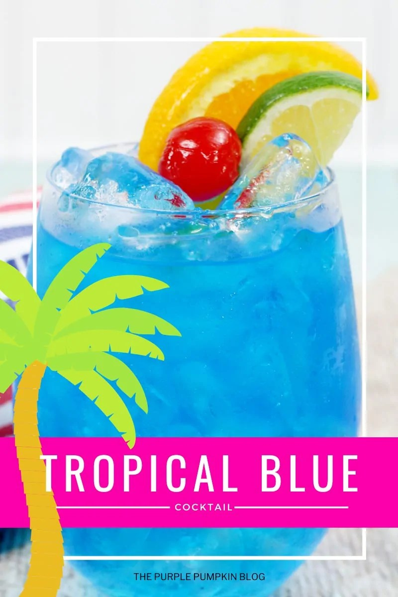 A glass of Tropical Blue Cocktail garnished with citrus slices and a red cherry. Same drink throughout with different text overlay as described.
