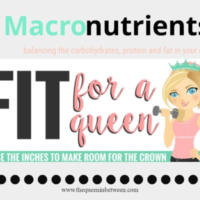 Macronutrients – Fit for a Queen