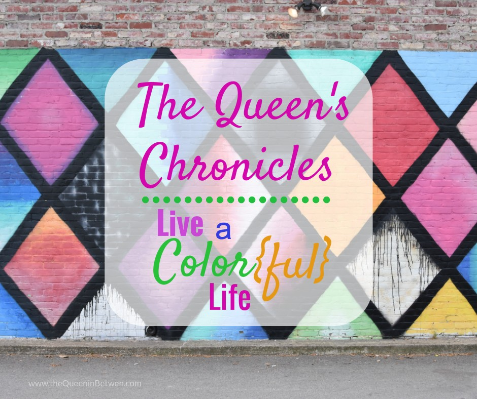 Live a Colorful Life - The Queen in Between Blog