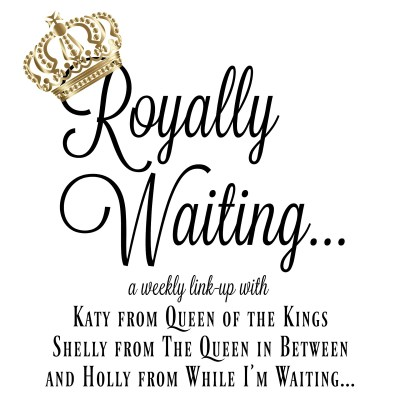 Royally Waiting (Linkup #6) – What's Up Wednesday