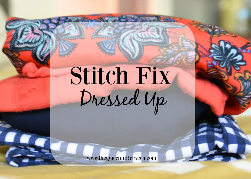 Dressed Up Stitch Fix Review - The Queen in Between