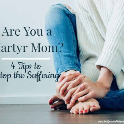 Martyr Mom – 4 Tips to Stop the Suffering