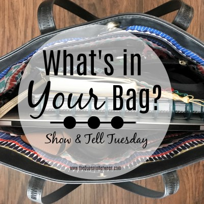 What's in Your Bag – Show & Tell Tuesday