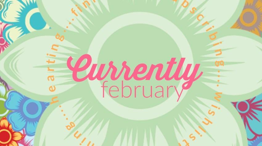 Currently – February