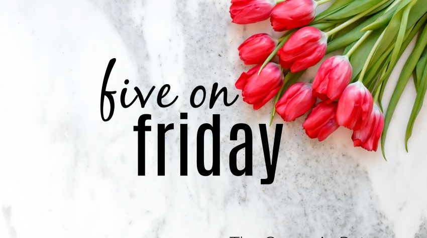 Five on Friday – Life Lately