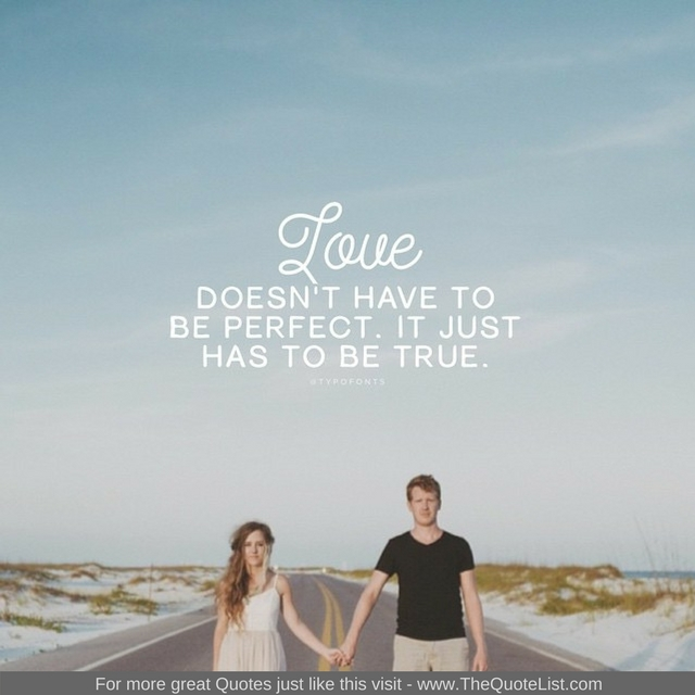 """""""Love doesn't have to be perfect, it just has to be true"""""""