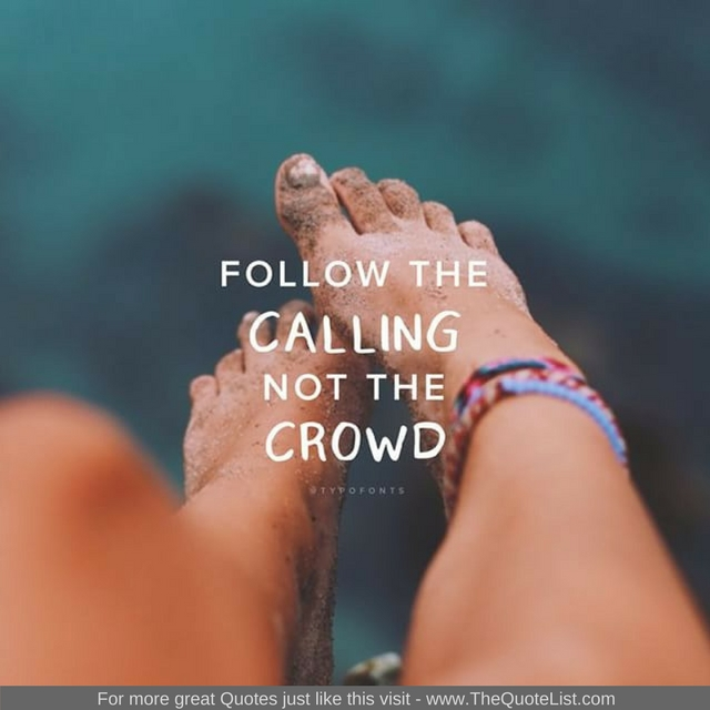"""""""Follow the calling not the crowd"""""""