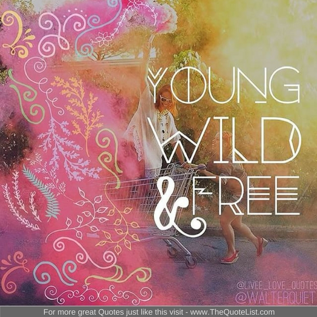 """Young wild and free"""