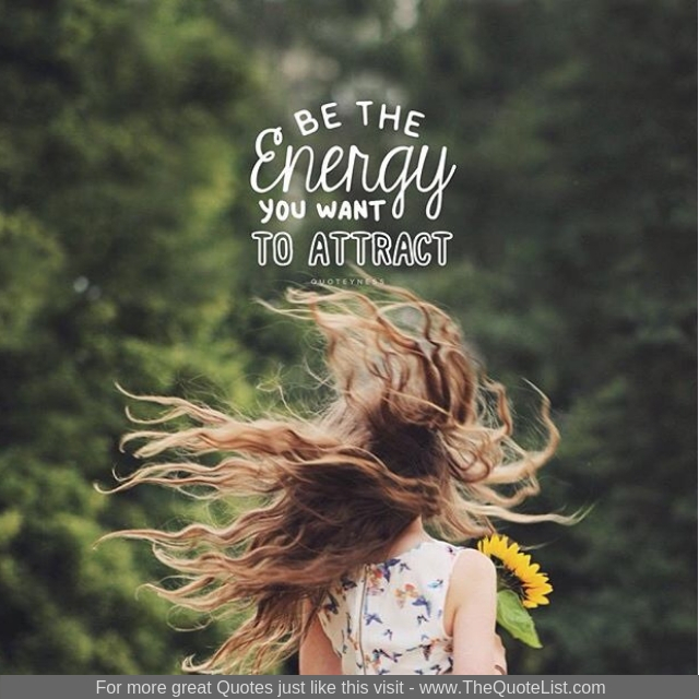 """""""Be the energy you want to attract"""""""