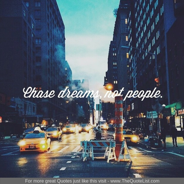 """""""Chase dreams, not people"""""""