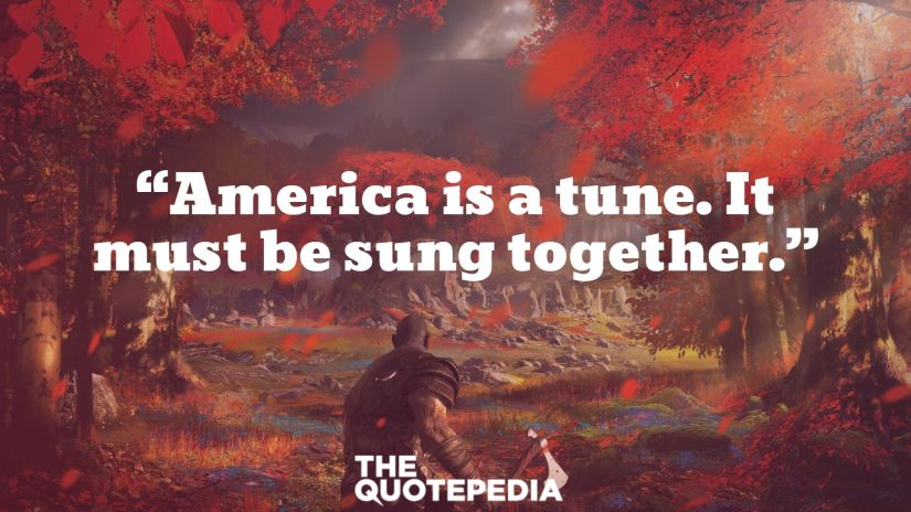 """""""America is a tune.  It must be sung together."""""""