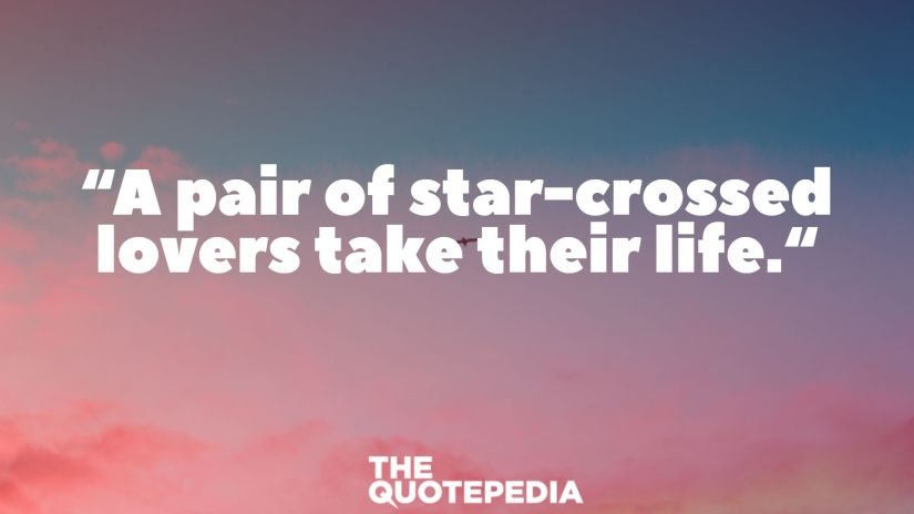 """""""A pair of star-crossed lovers take their life."""""""