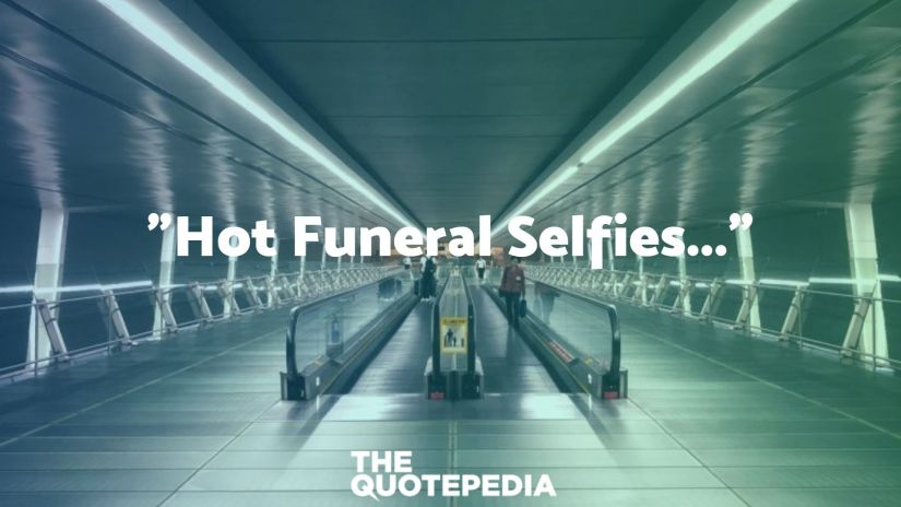 """Hot Funeral Selfies..."""
