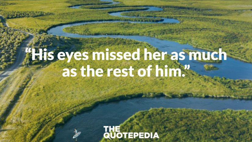 """""""His eyes missed her as much as the rest of him."""""""