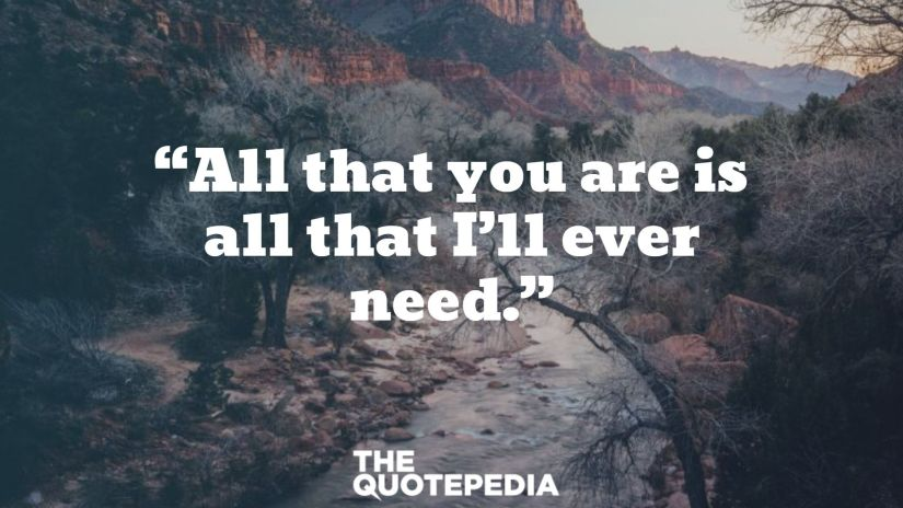 """""""All that you are is all that I'll ever need."""""""