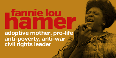 "Fannie Lou Hamer was ""a passionate believer in the right to life."""