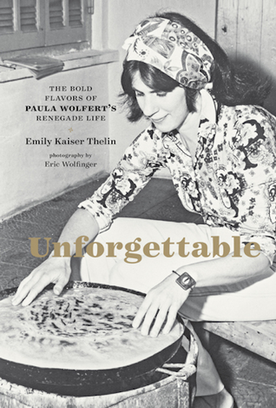 Unforgettable: The Bold Flavors of Paula Wolfert's Renegade Life
