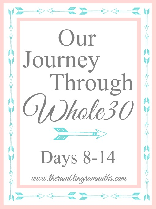 Our Journey Through Whole30 - Days 8-14