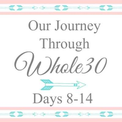 Our Journey Through Whole30: Days 8 – 14